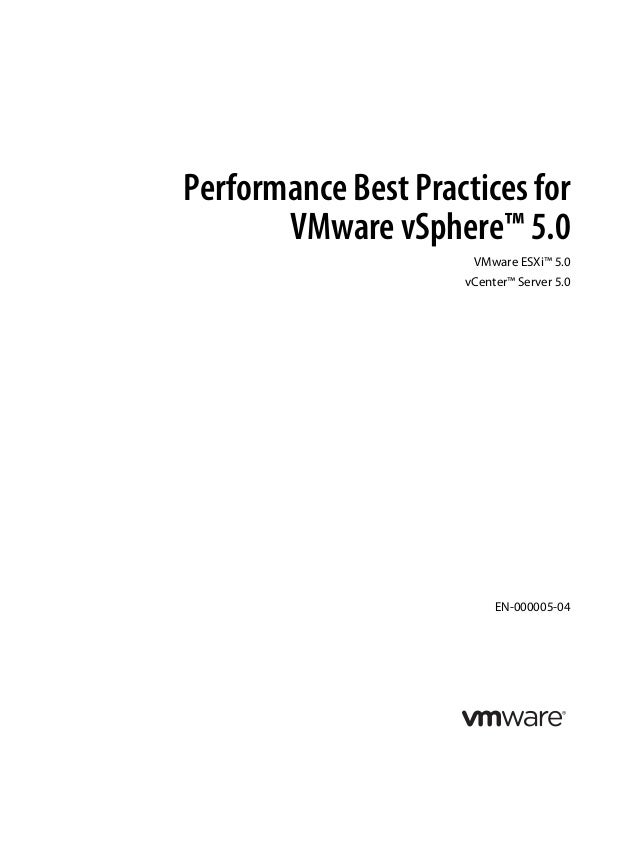 Performance Best Practices for VMware vSphere™ 5.0 VMware ESXi™ 5.0 vCenter™ Server 5.0 EN-000005-04