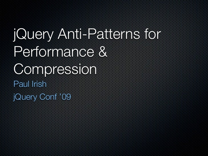 jQuery Anti-Patterns for Performance & Compression Paul Irish NC JavaScript Camp '10