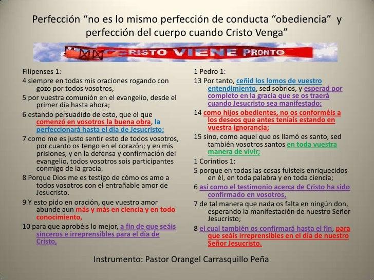 """Perfección """"no es lo mismo perfección de conducta """"obediencia""""  y perfección del cuerpo cuando Cristo Venga""""<br />Filipens..."""