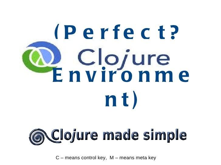 ( P e rfe c t?E n v ir o n m e       nt)C – means control key, M – means meta key
