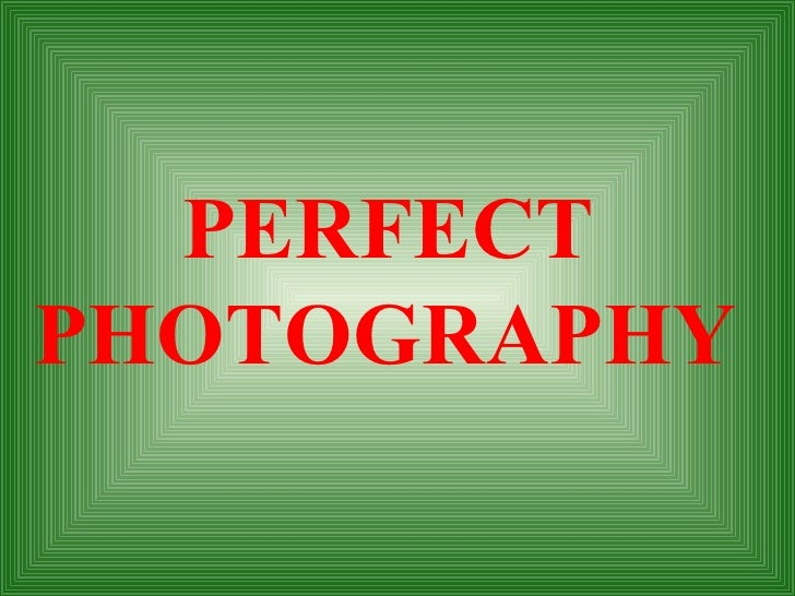 PERFECT PHOTOGRAPHY