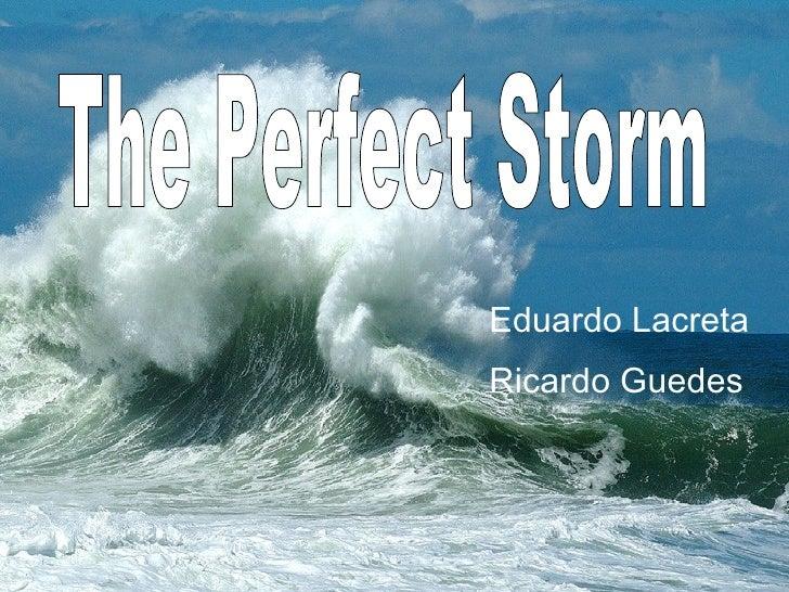 The Perfect Storm Eduardo Lacreta Ricardo Guedes