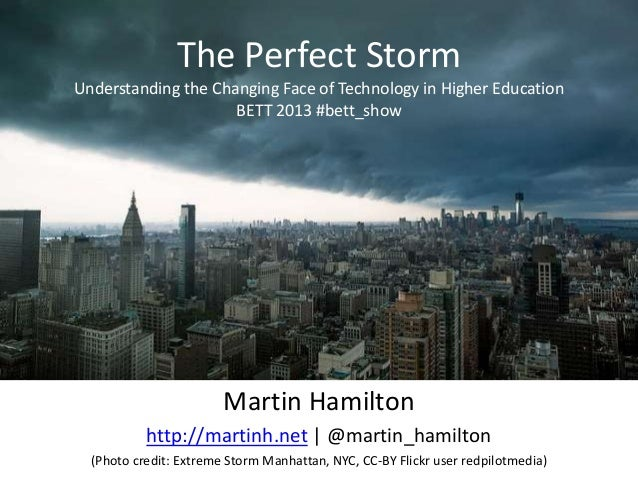 The Perfect StormUnderstanding the Changing Face of Technology in Higher Education                     BETT 2013 #bett_sho...