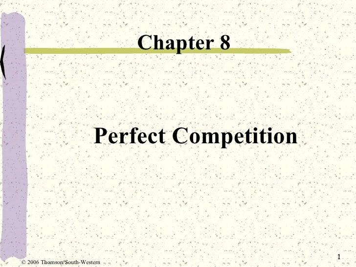Perfect Competition <ul><li>Chapter 8 </li></ul>© 2006 Thomson/South-Western