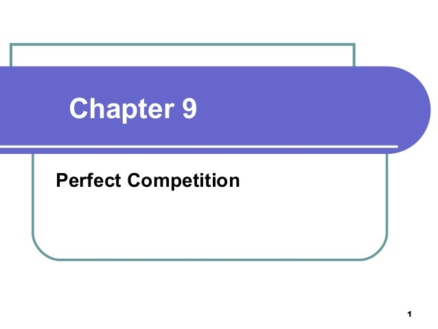 Chapter 9 Perfect Competition  1
