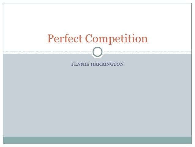 Perfect Competition    JENNIE HARRINGTON
