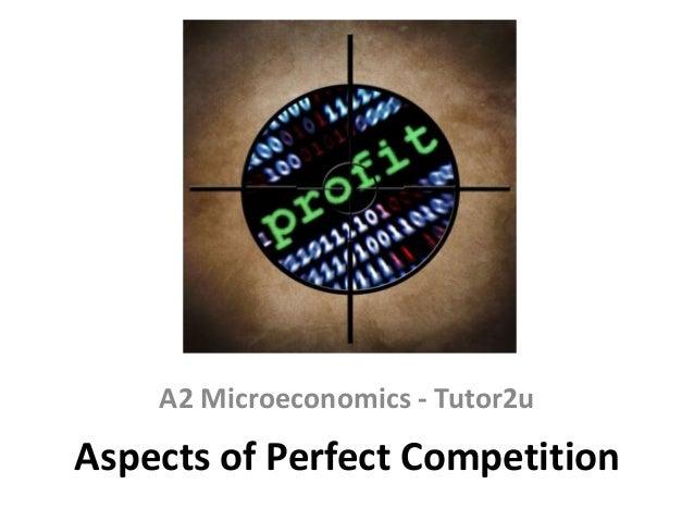 A2 Microeconomics - Tutor2u  Aspects of Perfect Competition