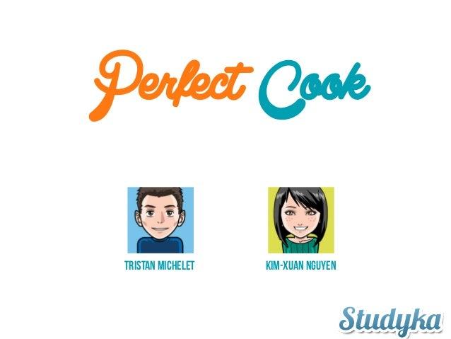 Perfect Cook Tristan Michelet  Kim-Xuan Nguyen