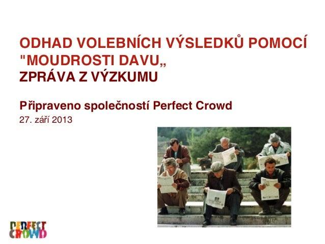 Perfect crowd   wisdom of crowds – volby do poslanecké sněmovny 2013 - report - v1 - 27 09 2013