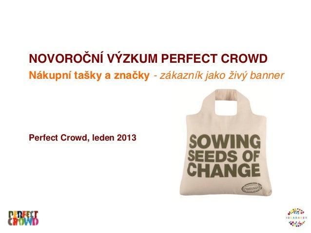 NOVOROČNÍ VÝZKUM PERFECT CROWDNákupní tašky a značky - zákazník jako živý bannerPerfect Crowd, leden 2013