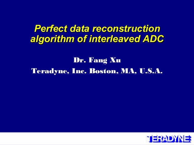 Perfect data reconstructionPerfect data reconstructionalgorithm of interleaved ADCalgorithm of interleaved ADCDr. Fang XuT...