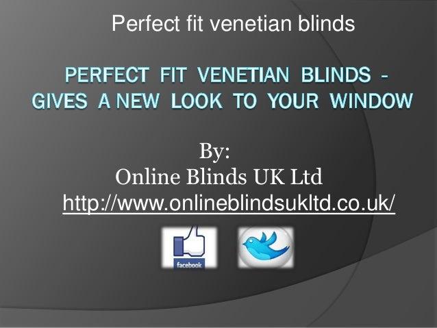 Perfect fit venetian blinds  By: Online Blinds UK Ltd http://www.onlineblindsukltd.co.uk/