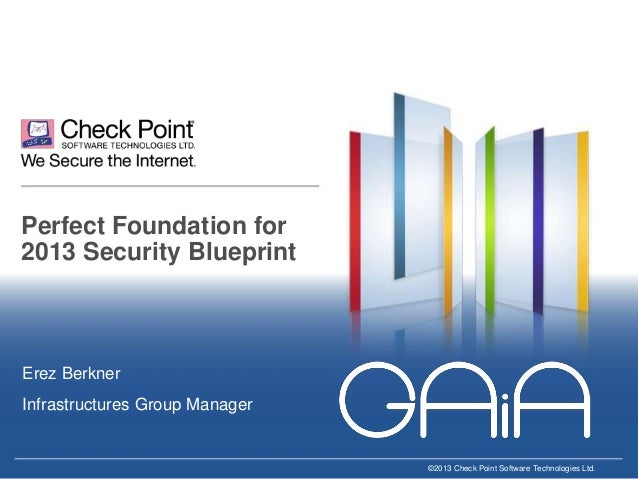 Perfect Foundation for 2013 Security Blueprint  Erez Berkner Infrastructures Group Manager  ©2013 Check Point Software Tec...