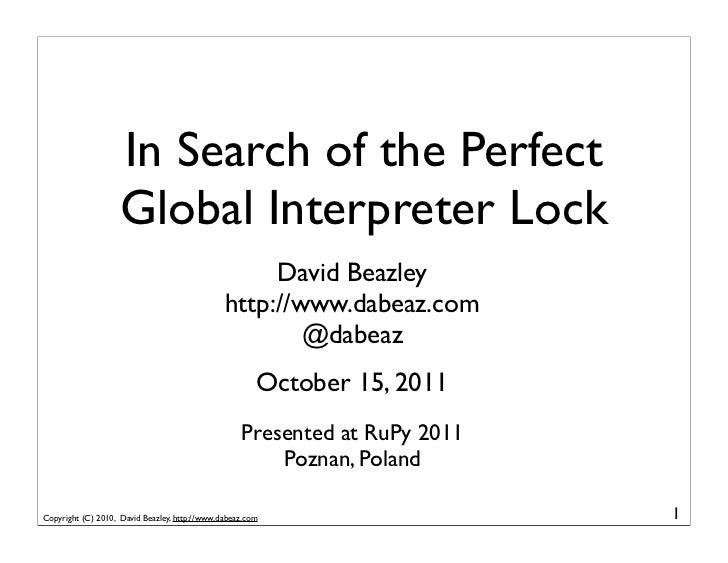 In Search of the Perfect                    Global Interpreter Lock                                                    Dav...
