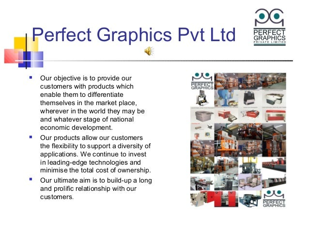 Perfect Graphics Pvt Ltd   Our objective is to provide our    customers with products which    enable them to differentia...