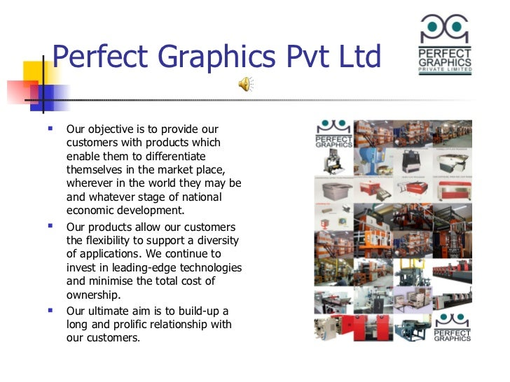 Perfect Graphics Pvt Ltd <ul><li>Our objective is to provide our customers with products which enable them to differentiat...