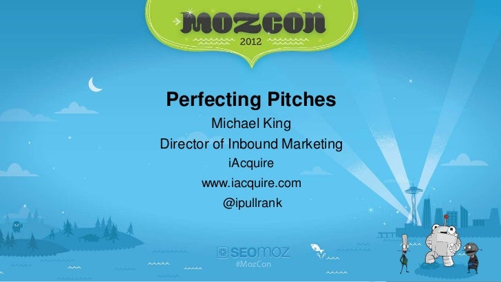 ACT   Perfecting Pitches              Michael King      Director of Inbound Marketing                iAcquire            w...
