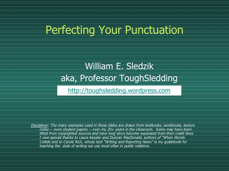 Perfecting Your Punctuation <ul><ul><li>William E. Sledzik </li></ul></ul><ul><ul><li>aka, Professor ToughSledding </li></...