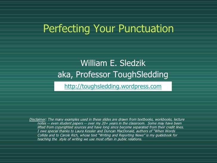 Perfecting Your Punctuation <ul><ul><li>William E. Sledzik </li></ul></ul><ul><ul><li>aka, Professor ToughSledding </li></...