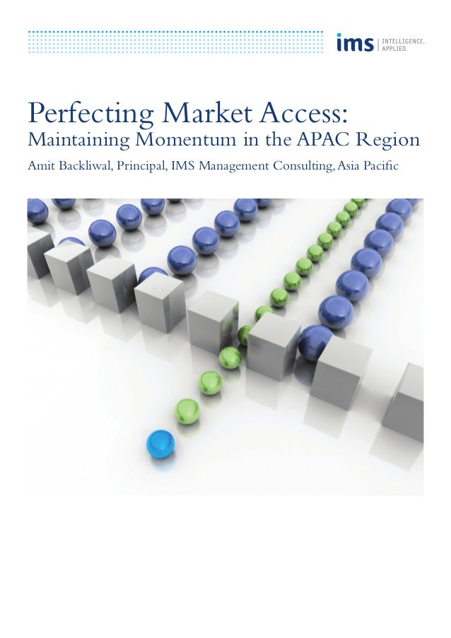 Perfecting Market Access:  Maintaining Momentum in the APAC Region Amit Backliwal, Principal, IMS Management Consulting, A...