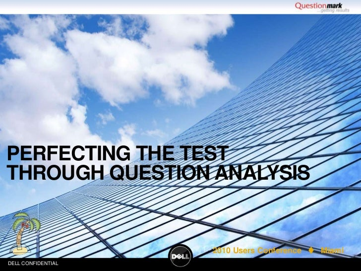 Perfecting the Test through question analysis<br />DELL CONFIDENTIAL<br />