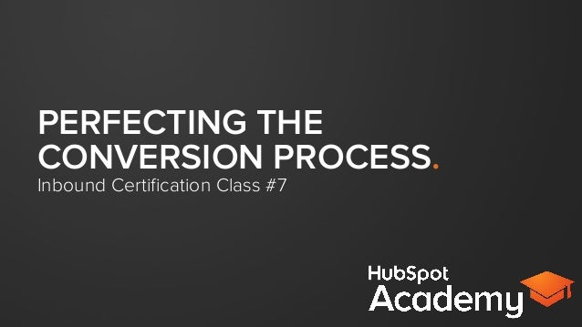 PERFECTING THE CONVERSION PROCESS. Inbound Certification Class #7