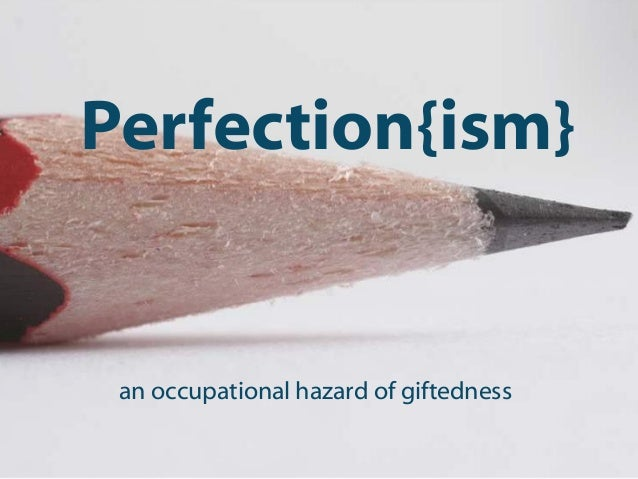 Perfection{ism}an occupational hazard of giftedness