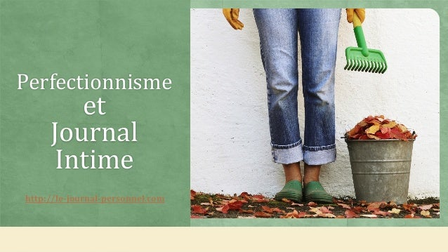 Perfectionnisme et Journal Intime http://le-journal-personnel.com