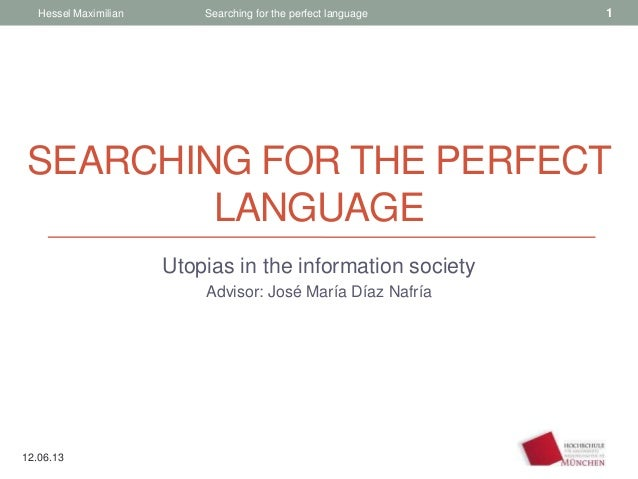 SEARCHING FOR THE PERFECTLANGUAGEUtopias in the information societyAdvisor: José María Díaz NafríaHessel Maximilian Search...