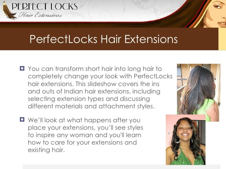 PerfectLocks Hair Extensions <ul><li>You can transform short hair into long hair to  completely change your look with Perf...