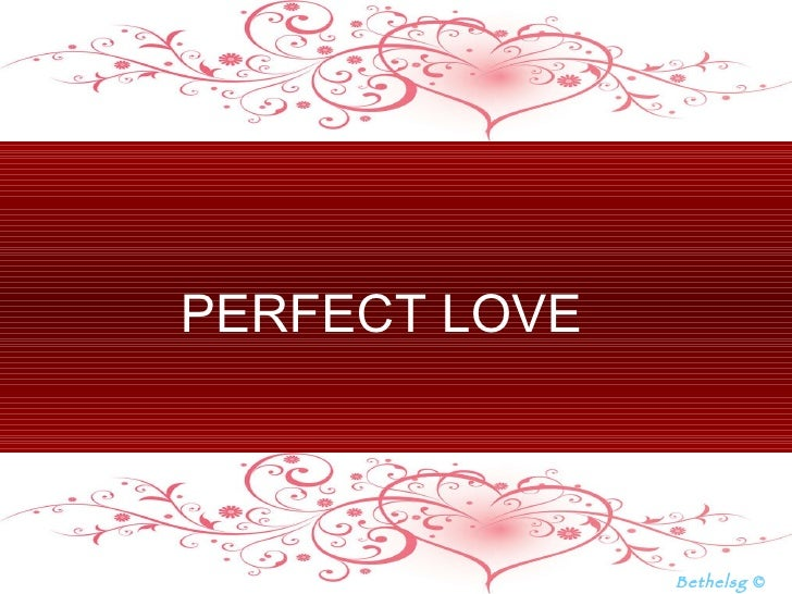 PERFECT LOVE   Bethelsg  ©