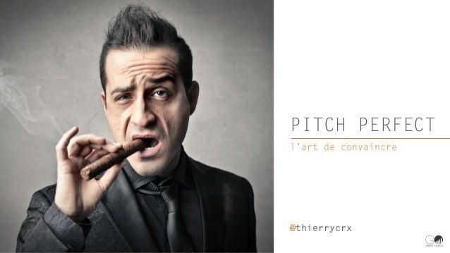 PITCH PERFECT l'art de convaincre @thierrycrx