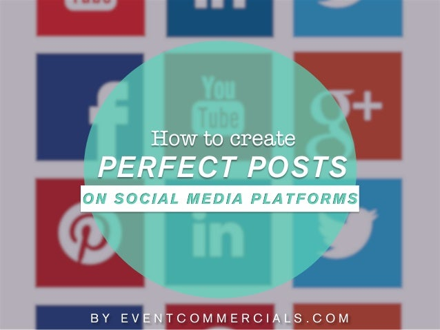 How to create PERFECT POSTS B Y E V E N T C O M M E R C I A L S . C O M