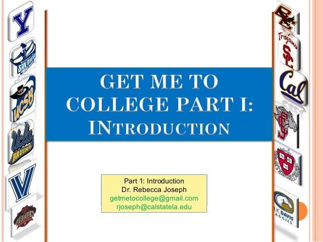 Part 1: Introduction Dr. Rebecca Joseph getmetocollege@gmail.com rjoseph@calstatela.edu