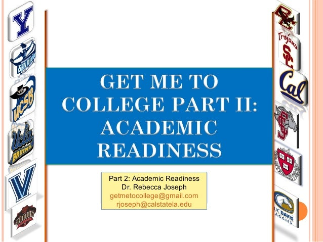 Part 2: Academic Readiness Dr. Rebecca Joseph getmetocollege@gmail.com rjoseph@calstatela.edu