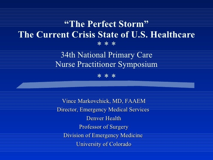 """"""" The Perfect Storm"""" The Current Crisis State of U.S. Healthcare * * * 34th National Primary Care Nurse Practitioner Sympo..."""