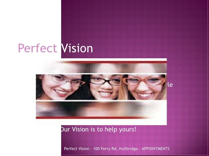 Perfect Vision Our Vision is to help yours! 1.bmp Perfect Vision - 100 Ferry Rd, Hullbridge.- APPOINTMENTS  01702 232 222