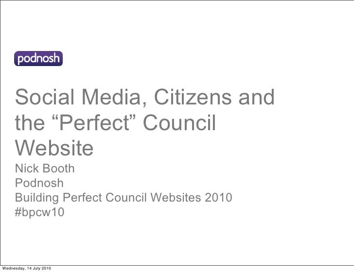 "Social Media, Citizens and      the ""Perfect"" Council      Website      Nick Booth      Podnosh      Building Perfect Coun..."