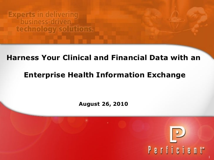 Harness Your Clinical and Financial Data with an  Enterprise Health Information Exchange August 26, 2010