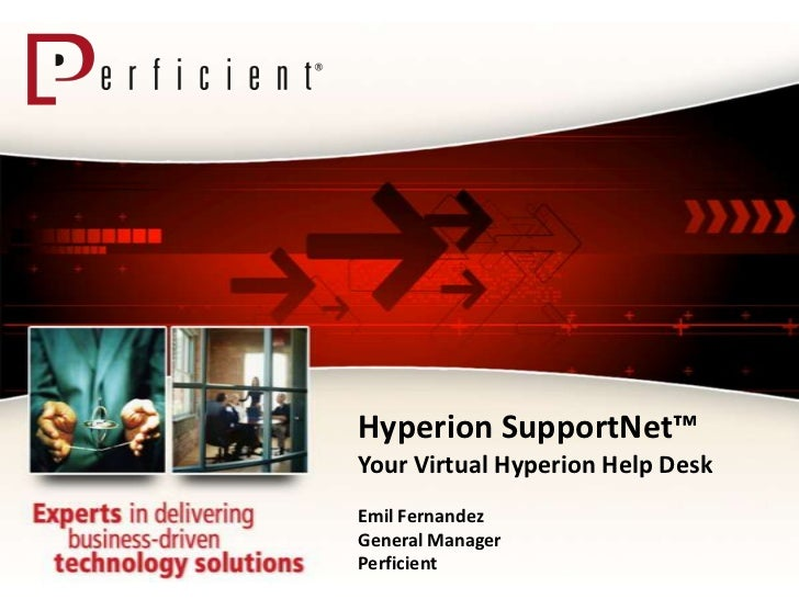 Hyperion SupportNet™Your Virtual Hyperion Help DeskEmil FernandezGeneral ManagerPerficient
