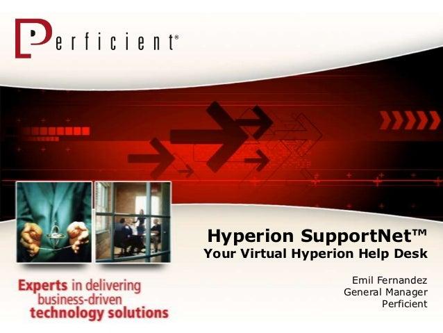 Hyperion SupportNet™Your Virtual Hyperion Help Desk                    Emil Fernandez                   General Manager   ...