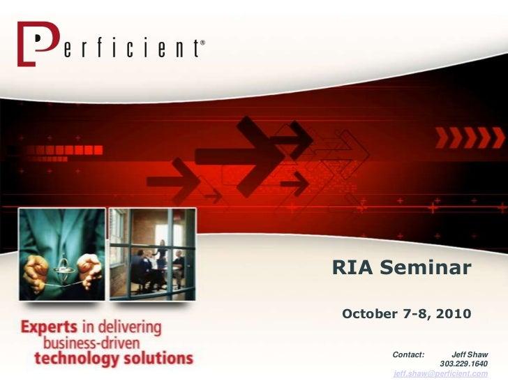PepsiCo RIA Seminar<br />October 7-8, 2010<br />Contact:             Jeff Shaw<br />303.229.1640<br />jeff.shaw@perficient...