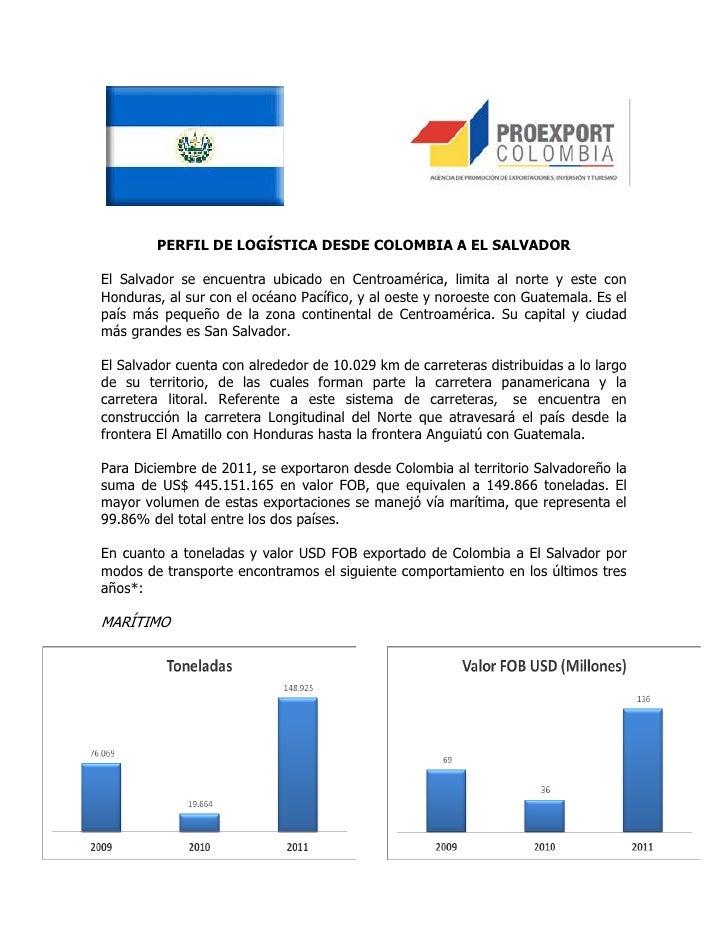 PERFIL DE LOGÍSTICA DESDE COLOMBIA A EL SALVADOREl Salvador se encuentra ubicado en Centroamérica, limita al norte y este ...