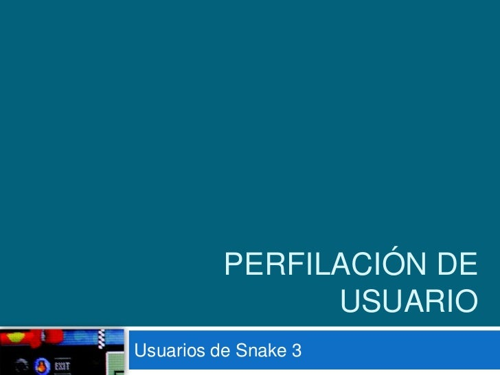 Perfilación de usuario<br />Usuarios de Snake 3<br />