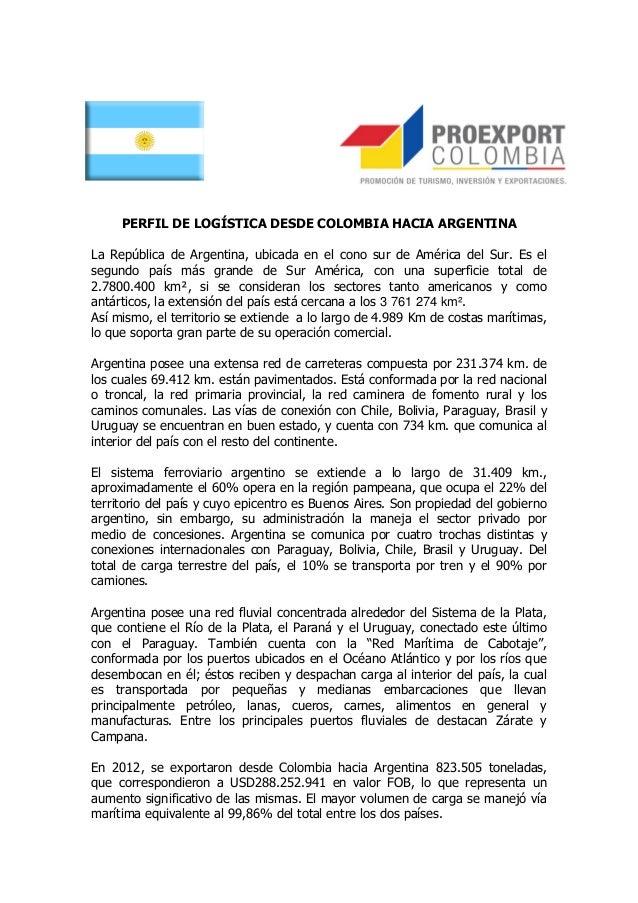 PERFIL DE LOGÍSTICA DESDE COLOMBIA HACIA ARGENTINALa República de Argentina, ubicada en el cono sur de América del Sur. Es...