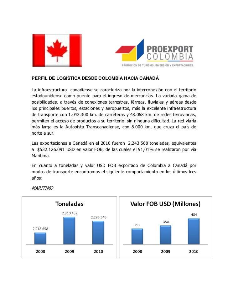 PERFIL DE LOGÍSTICA DESDE COLOMBIA HACIA CANADÁLa infraestructura canadiense se caracteriza por la interconexión con el te...