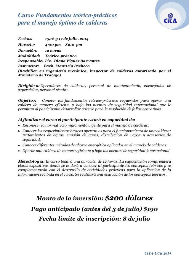 Curso Fundamentos teórico-prácticos para el manejo óptimo de calderas CITA-UCR 2014 Fechas: 15,16 y 17 de julio, 2014 Hora...