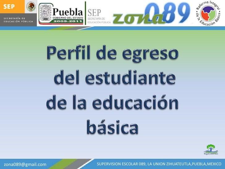 21FIZ1089G<br />Perfil de egreso<br />del estudiante <br />de la educación básica<br />SUPERVISION ESCOLAR 089, LA UNION Z...