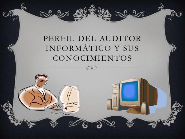 PERFIL DEL AUDITOR INFORMÁTICO Y SUS CONOCIMIENTOS