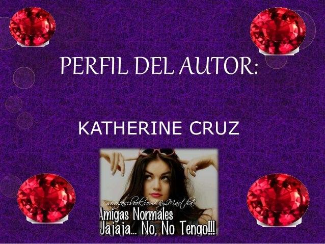 PERFIL DEL AUTOR:  KATHERINE CRUZ